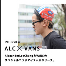 ALC × VANS ALEXANDER LEE CHANG INTERVIEW