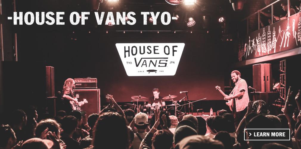 -HOUSE OF VANS TYO-
