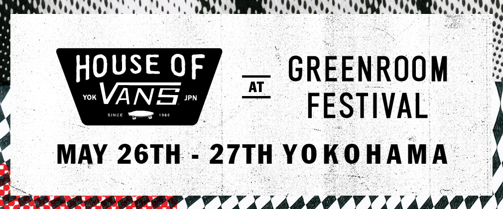 HOUSE OF VANS AT GREENROOM FESTIVAL '18